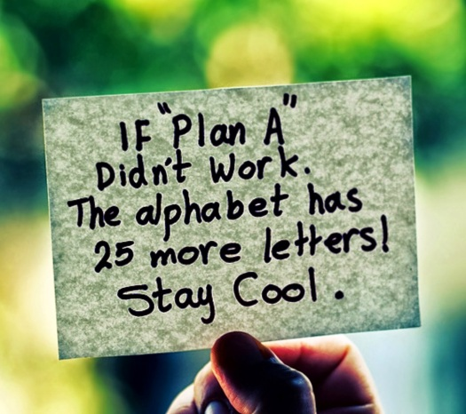 If Plan A didn't work, the alphabet has 25 more letters! Stay cool.